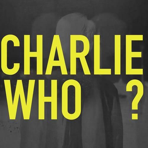 Charlie Who?