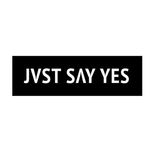 JVST SAY YES