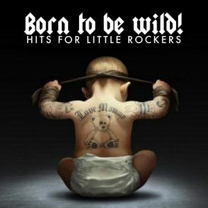 Kids Biz的專輯Born to Be Wild! Hits for Little Rockers