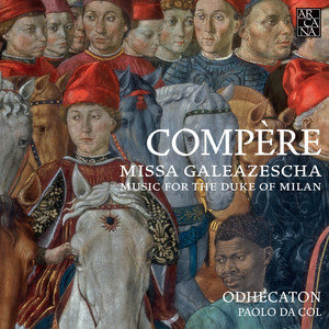 Compère: Missa Galeazescha, Music for the Duke of Milan