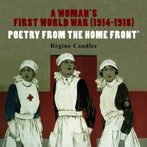 Album A Woman's First World War (1914-1918) Poetry from the Home Front from Regine Candler