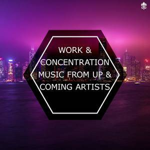 Work & Concentration Music From Up & Coming Artists