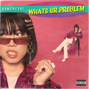 Album whats ur problem from Ramengvrl