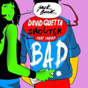 Bad (feat. Vassy) 2014 David Guetta; Showtek; Vassy