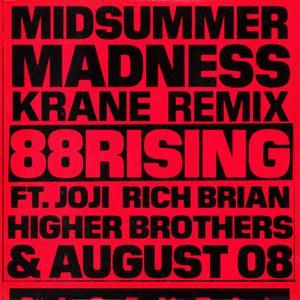 Midsummer Madness (feat. Joji, Rich Brian, Higher Brothers & AUGUST 08) [KRANE Remix] 2018 88rising; AUGUST 08; Higher Brothers
