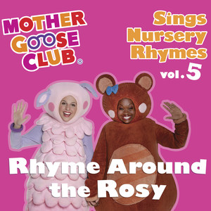 Mother Goose Club Sings Nursery Rhymes Vol. 5: Rhyme Around the Rosy