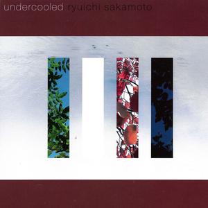 undercooled 2004 Ryuichi Sakamoto