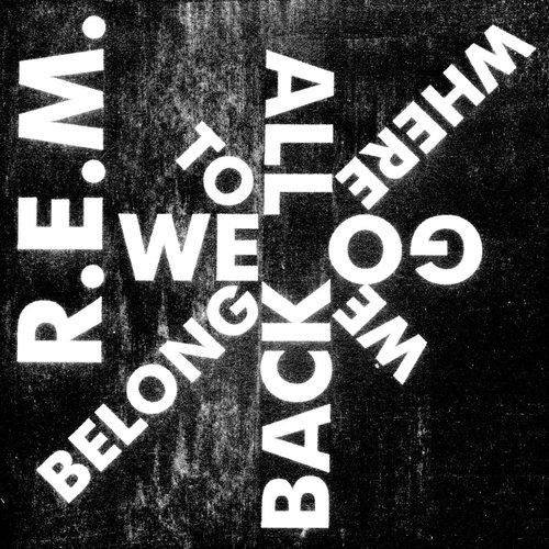We All Go Back To Where We Belong 2011 R.E.M.