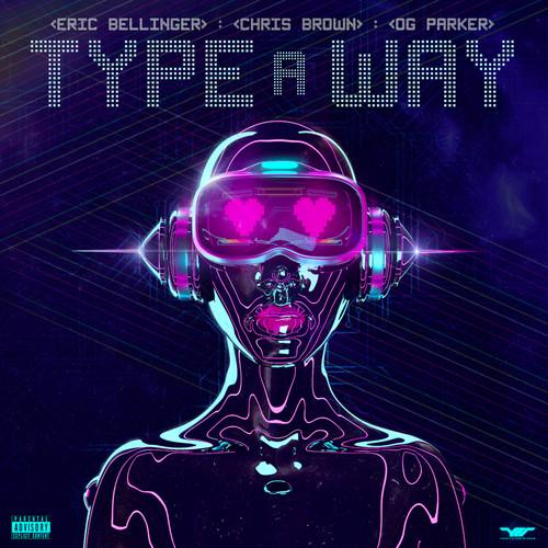 Type a Way (feat. Chris Brown & OG Parker) 2019 Eric Bellinger
