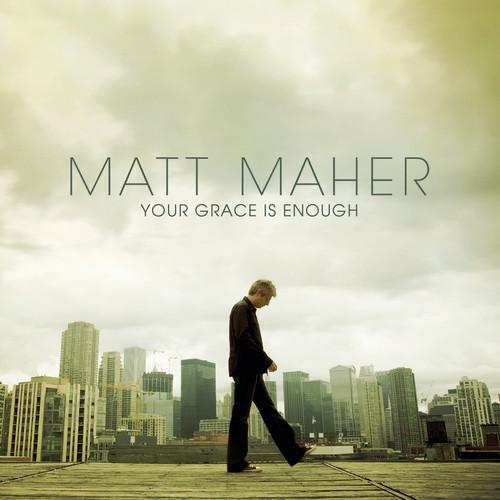 Your Grace Is Enough 2008 Matt Maher