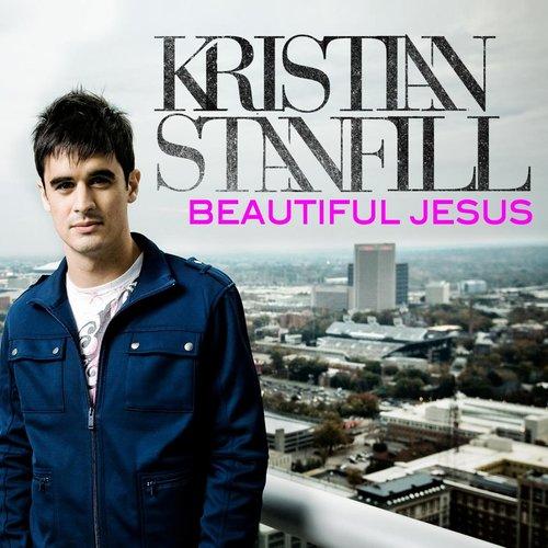 Beautiful Jesus 2013 Kristian Stanfill