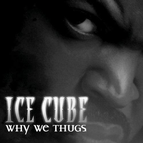 Why We Thugs 2013 Ice Cube