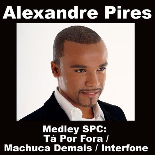 Medley SPC: Tá Por Fora / Machuca Demais / Interfone 2008 Alexandre Pires