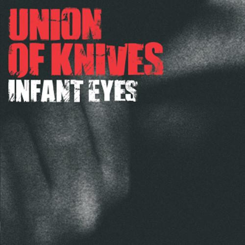 Infant Eyes 2006 Union Of Knives