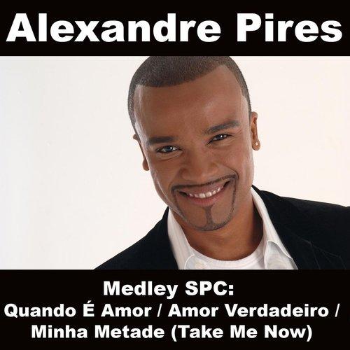Medley SPC: Quando É Amor / Amor Verdadeiro / Minha Metade (Take Me Now) 2008 Alexandre Pires