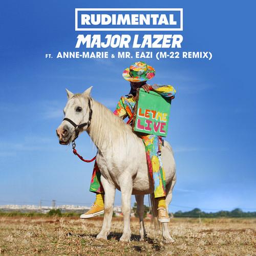 Let Me Live (feat. Anne-Marie & Mr Eazi) [M-22 Remix] 2018 Rudimental; Major Lazer; Mr Eazi; Anne-Marie