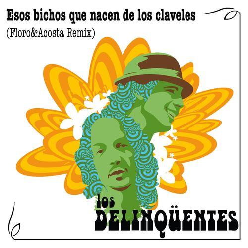 Esos Bichos Que Nacen De Los Claveles (Floro & Acosta Remix) 2006 Los Delinqüentes