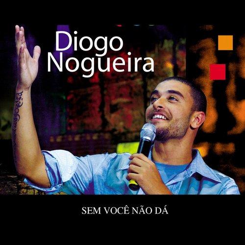 Sem Você Não Dá 2013 Diogo Nogueira