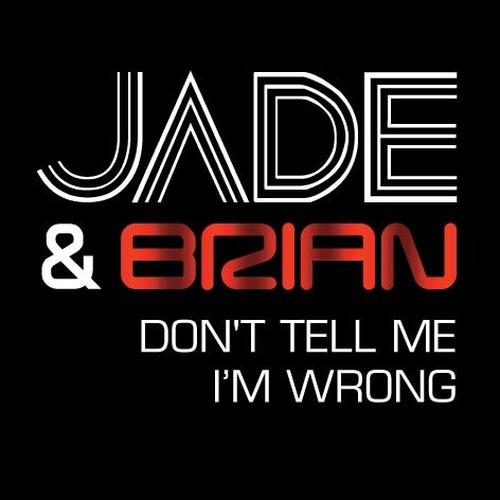 Don't Tell Me I'm Wrong 2012 Jade & Brian