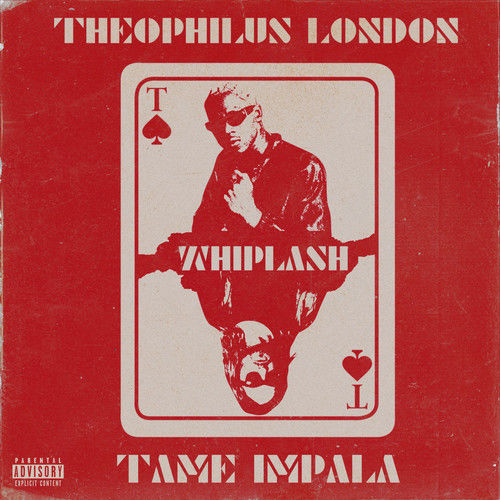 Whiplash (feat. Tame Impala) 2019 Theophilus London; Tame Impala