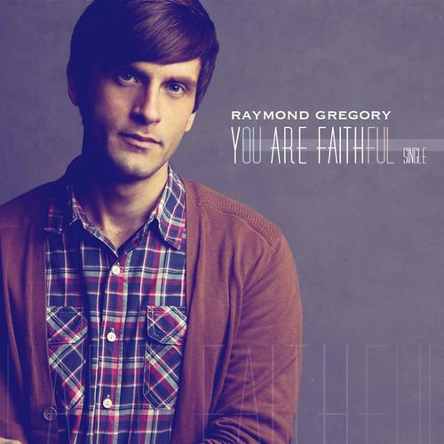 You Are Faithful - Single 2012 Raymond Gregory