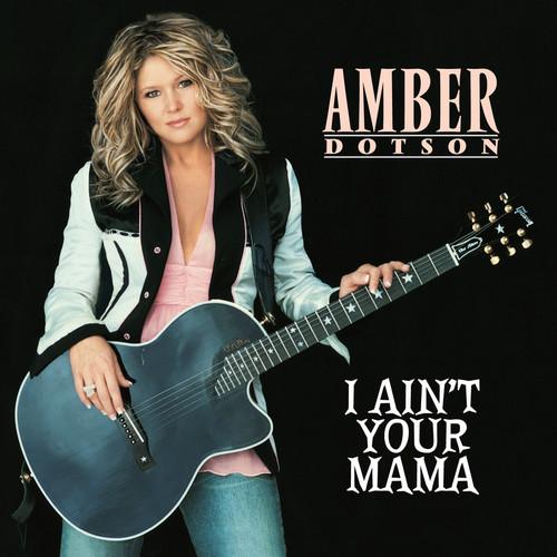 I Ain't Your Mama 2005 Amber Dotson