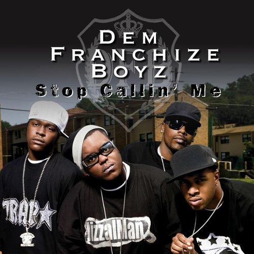 Stop Callin' Me 2013 Dem Franchise Boyz