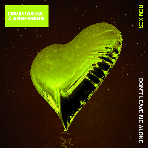 Don't Leave Me Alone (feat. Anne-Marie) [Remixes] 2018 David Guetta; Anne-Marie