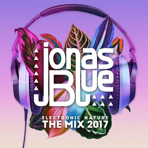 อัลบั้ม Jonas Blue: Electronic Nature - The Mix 2017