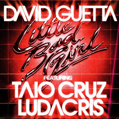 Little Bad Girl (feat.Taio Cruz & Ludacris) 2011 David Guetta