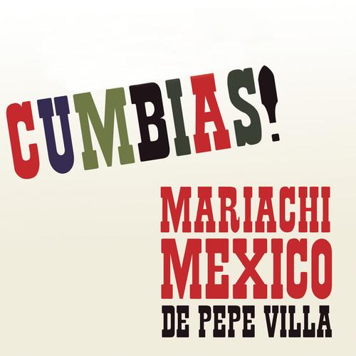 Cumbias! 2012 Mariachi México de Pepe Villa