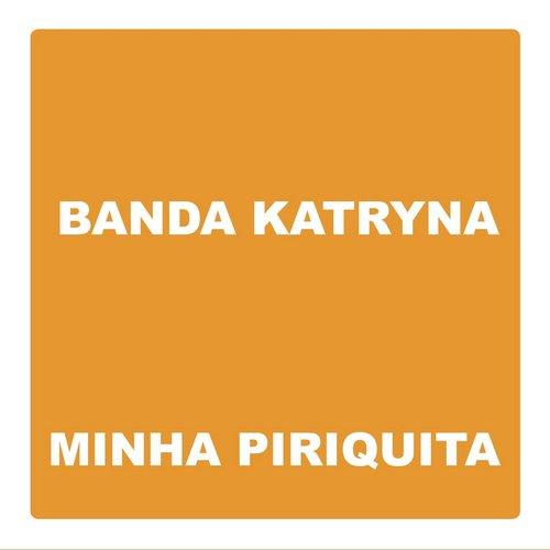 Minha Piriquita 2013 Banda Katryna