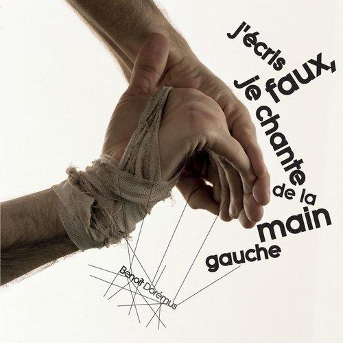 J'écris Faux, Je Chante De La Main Gauche 2007 Benoît Dorémus
