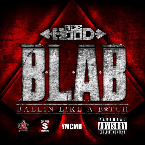 B.L.A.B. (Ballin Like A B*tch) 2012 Ace Hood
