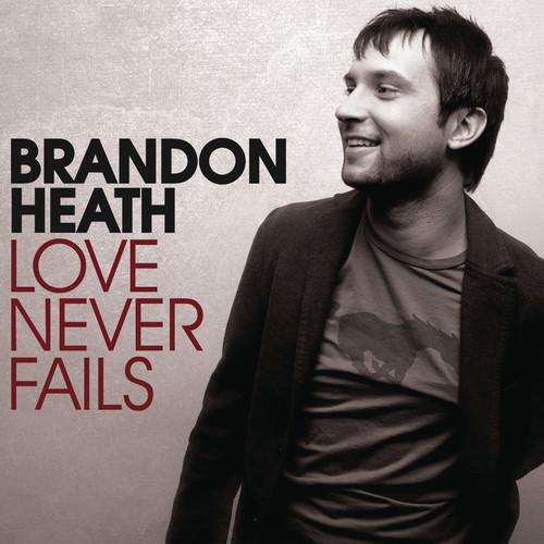 Love Never Fails 2009 Brandon Heath