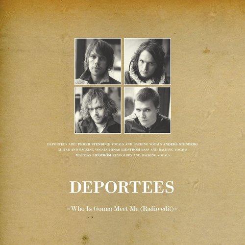 Who Is Gonna Meet Me [Radio Edit] 2006 Deportees