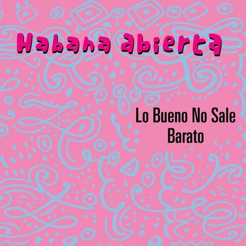 Lo Bueno No Sale Barato 2006 Habana Abierta
