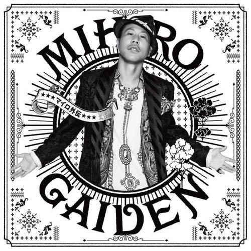 MIHIRO GAIDEN「MIHIRO外傳」 2011 MIHIRO ~麥羅~
