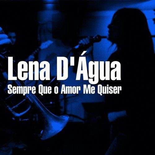 Sempre Que O Amor Me Quiser 2007 Lena D'Agua